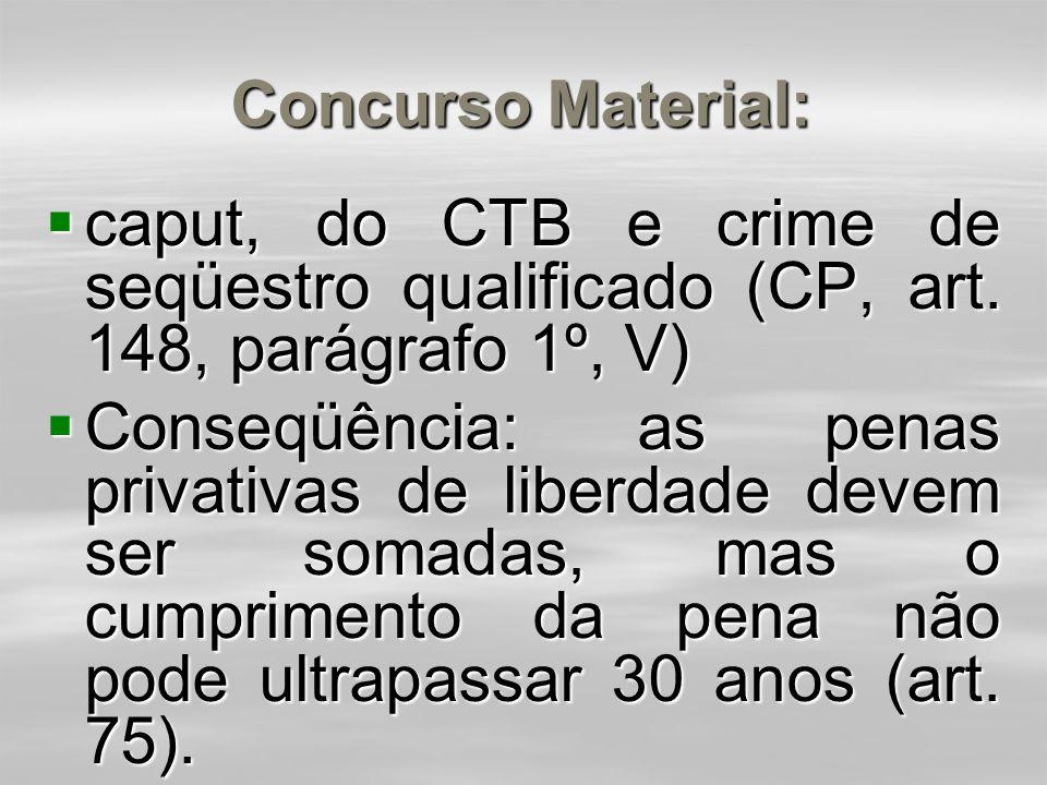 Conseqüência:  Concurso formal heterogêneo (penas diversas) - aplica-se a pena mais grave, aumentada de 1/6 (um sexto) até ½ metade.