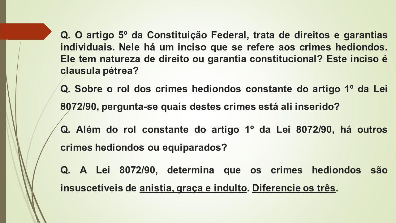 Q. O artigo 5º da Constituição Federal, trata de direitos e garantias individuais. Nele há um inciso que se refere aos crimes hediondos. Ele tem natur
