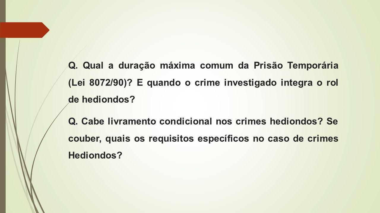 Q. Qual a duração máxima comum da Prisão Temporária (Lei 8072/90)? E quando o crime investigado integra o rol de hediondos? Q. Cabe livramento condici