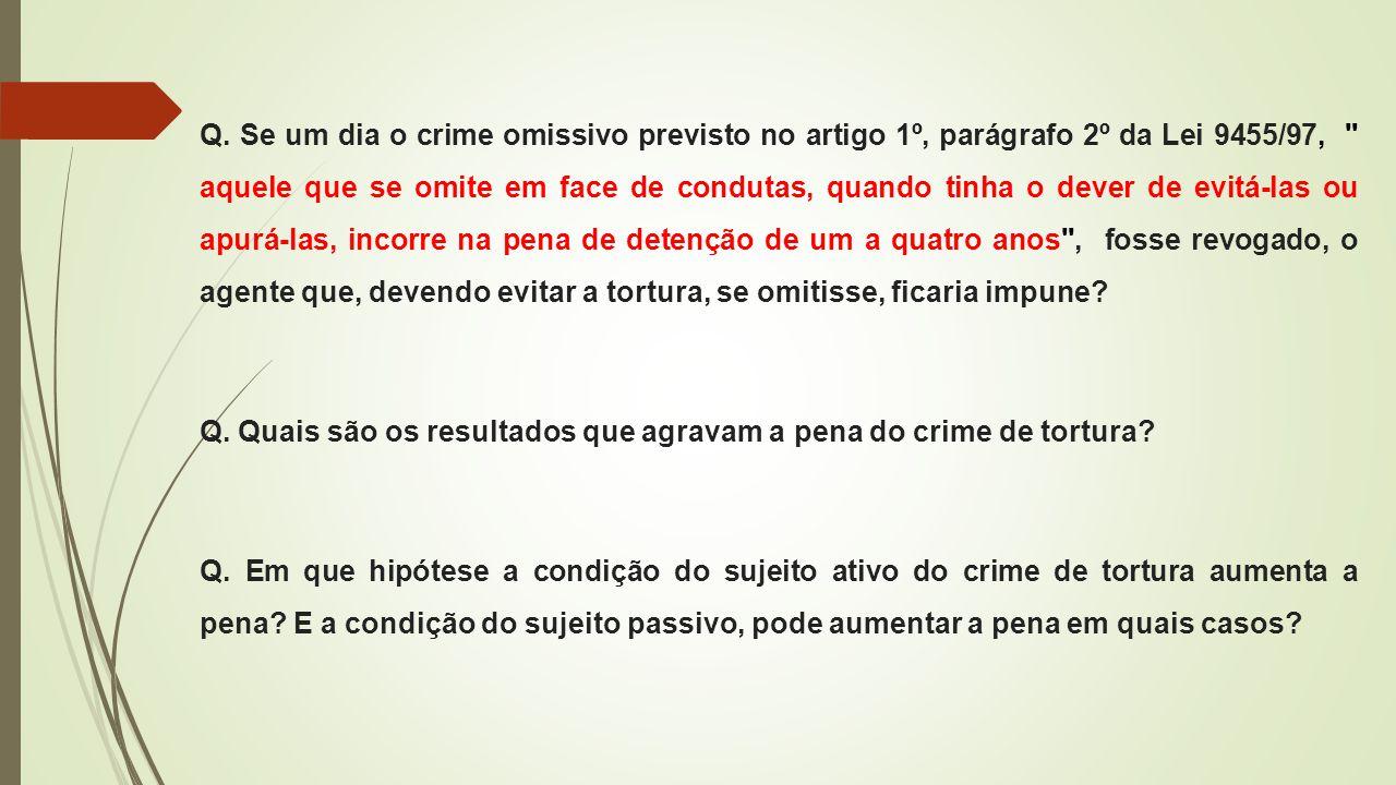 Q. Se um dia o crime omissivo previsto no artigo 1º, parágrafo 2º da Lei 9455/97,