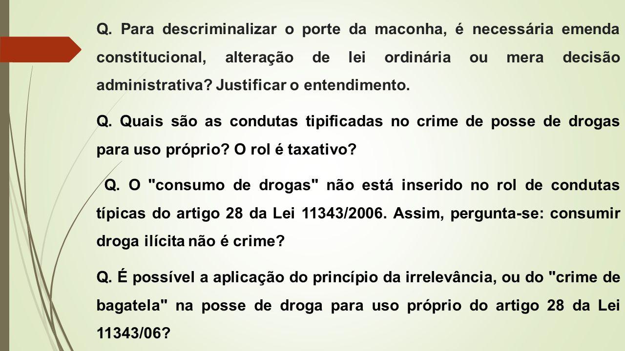 Q. Para descriminalizar o porte da maconha, é necessária emenda constitucional, alteração de lei ordinária ou mera decisão administrativa? Justificar