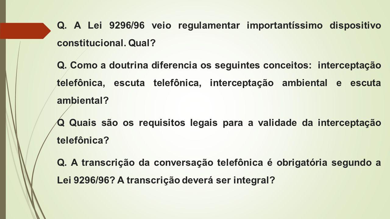 Q. A Lei 9296/96 veio regulamentar importantíssimo dispositivo constitucional. Qual? Q. Como a doutrina diferencia os seguintes conceitos: interceptaç