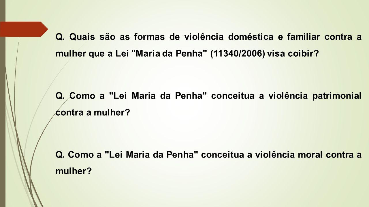 Q. Quais são as formas de violência doméstica e familiar contra a mulher que a Lei