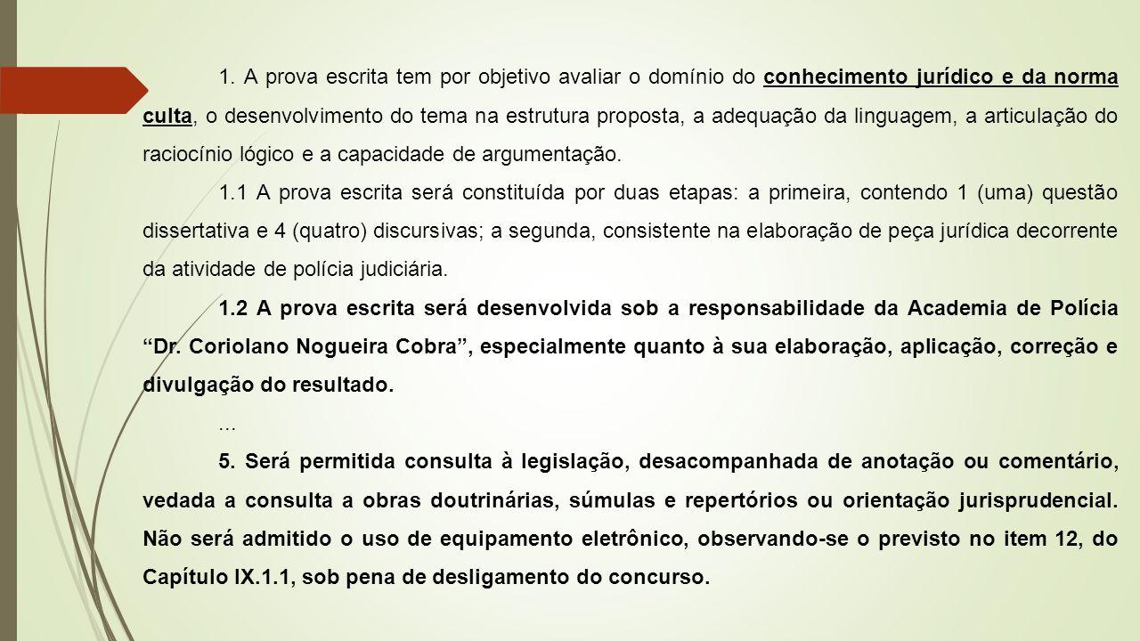 1. A prova escrita tem por objetivo avaliar o domínio do conhecimento jurídico e da norma culta, o desenvolvimento do tema na estrutura proposta, a ad