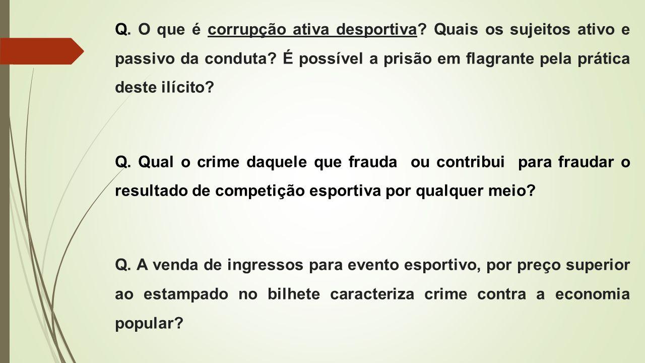 Q. O que é corrupção ativa desportiva? Quais os sujeitos ativo e passivo da conduta? É possível a prisão em flagrante pela prática deste ilícito? Q. Q