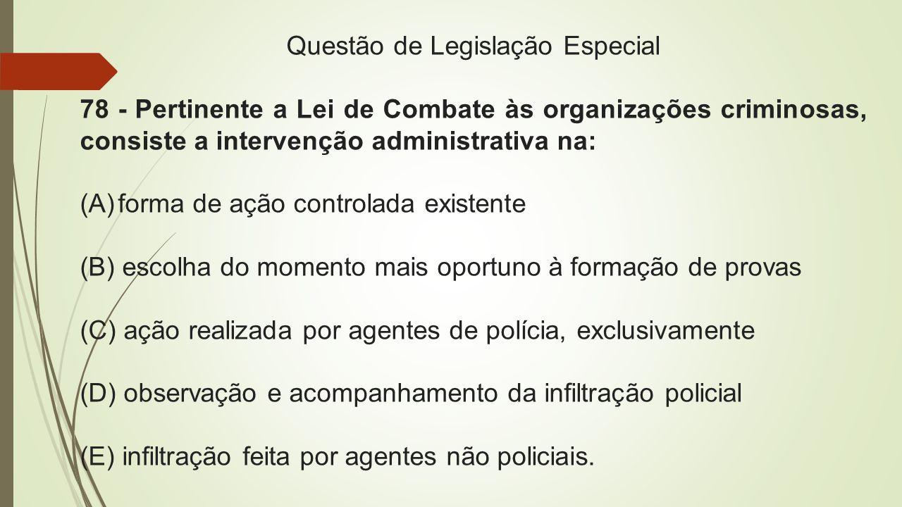 Questão de Legislação Especial 78 - Pertinente a Lei de Combate às organizações criminosas, consiste a intervenção administrativa na: (A)forma de ação