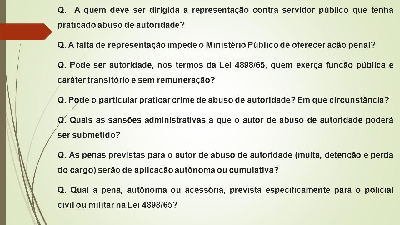 Q. A quem deve ser dirigida a representação contra servidor público que tenha praticado abuso de autoridade? Q. A falta de representação impede o Mini