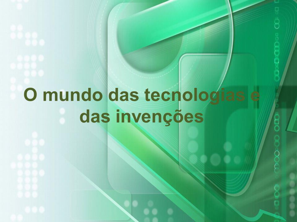 O mundo das tecnologias e das invenções