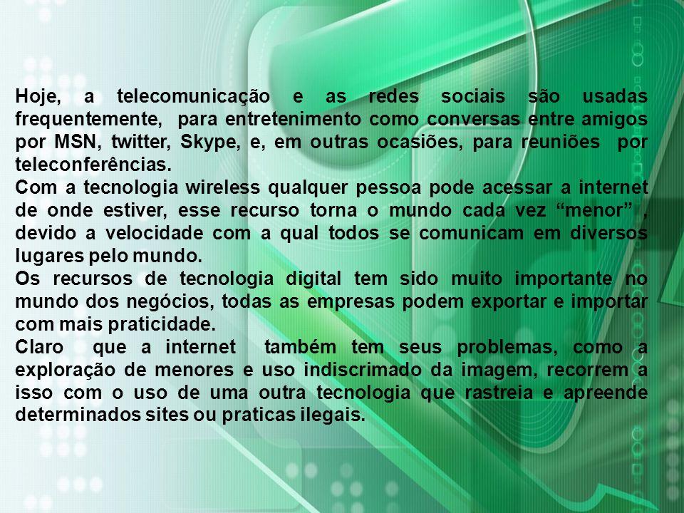Hoje, a telecomunicação e as redes sociais são usadas frequentemente, para entretenimento como conversas entre amigos por MSN, twitter, Skype, e, em o