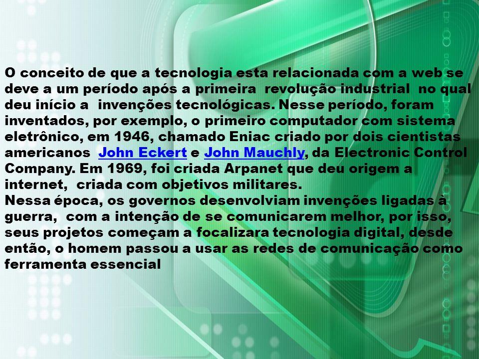 O conceito de que a tecnologia esta relacionada com a web se deve a um período após a primeira revolução industrial no qual deu início a invenções tec