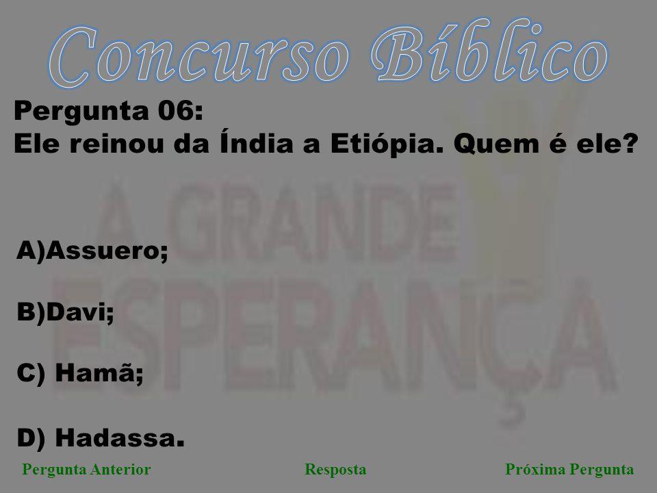 Próxima PerguntaPergunta AnteriorResposta Pergunta 06: Ele reinou da Índia a Etiópia.