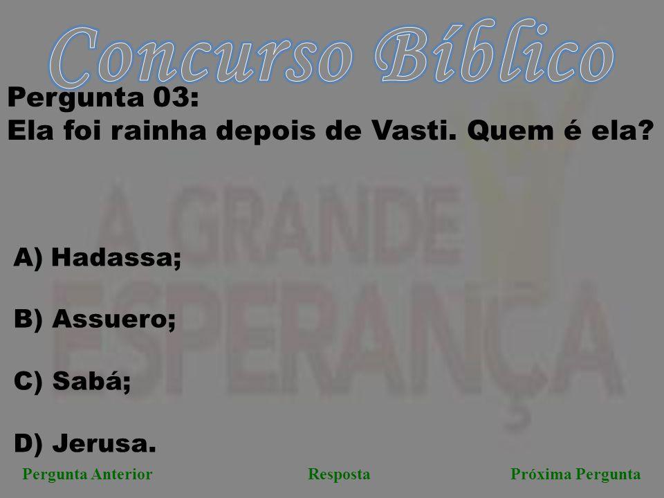 Próxima PerguntaPergunta AnteriorResposta Pergunta 03: Ela foi rainha depois de Vasti.