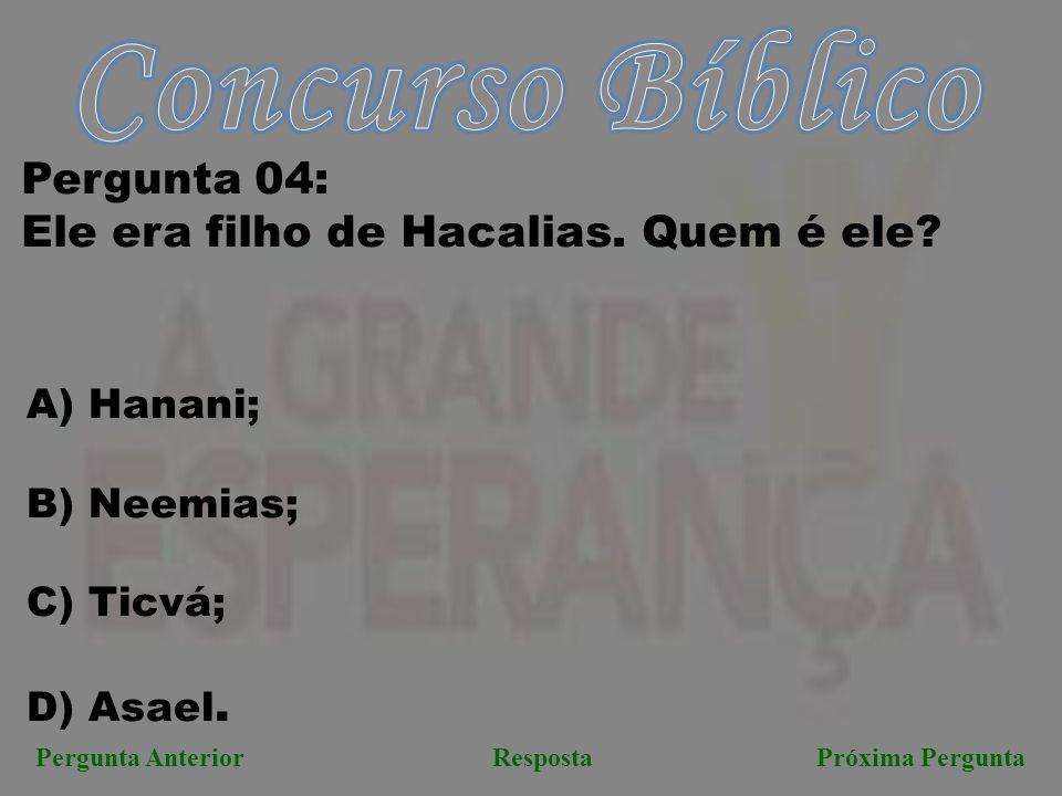 <<< VOLTA Pergunta AnteriorPróxima Pergunta Resposta Correta: B)Neemias PASSAGEM BÍBLICA: Nenemias 1:1