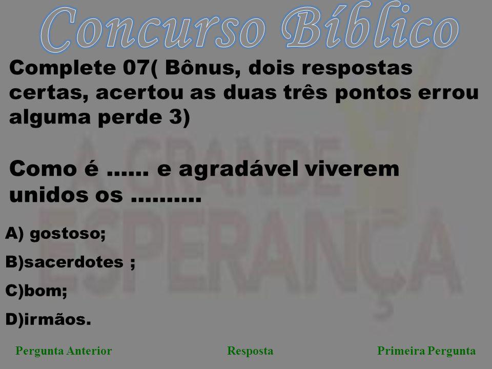 Pergunta AnteriorResposta Primeira Pergunta Complete 07( Bônus, dois respostas certas, acertou as duas três pontos errou alguma perde 3) Como é......