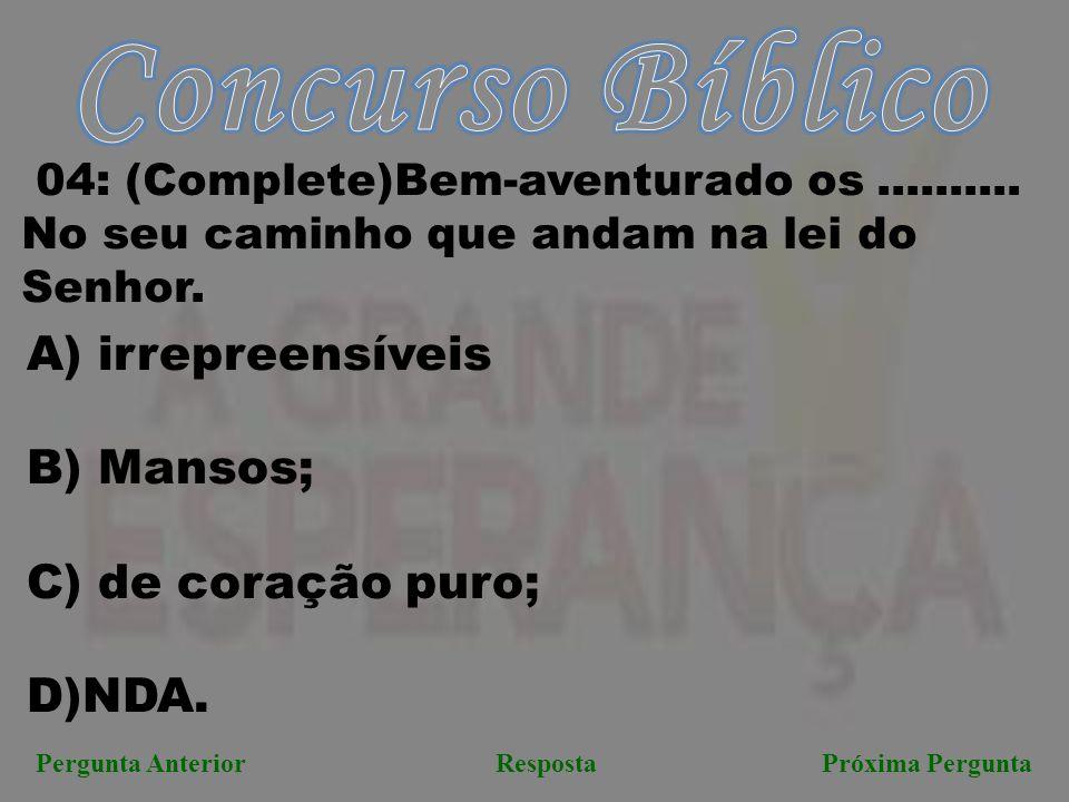 Próxima PerguntaPergunta AnteriorResposta 04: (Complete)Bem-aventurado os..........