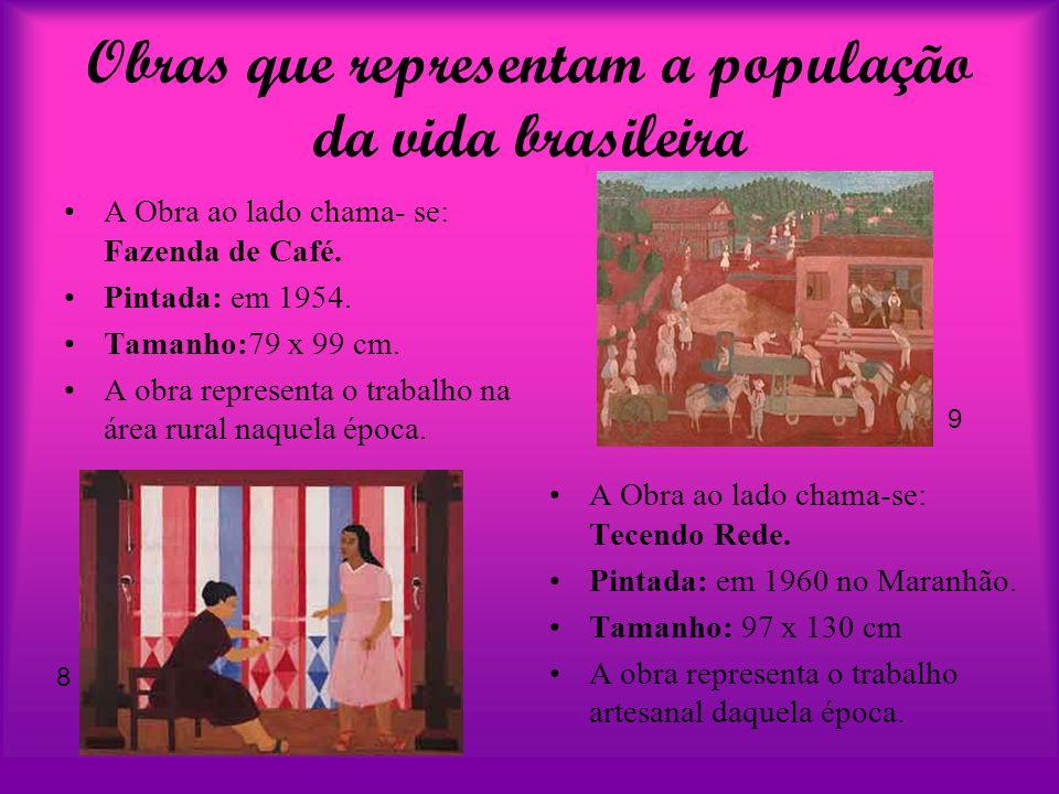 Obras que representam a população da vida brasileira A Obra ao lado chama- se: Fazenda de Café. Pintada: em 1954. Tamanho:79 x 99 cm. A obra represent