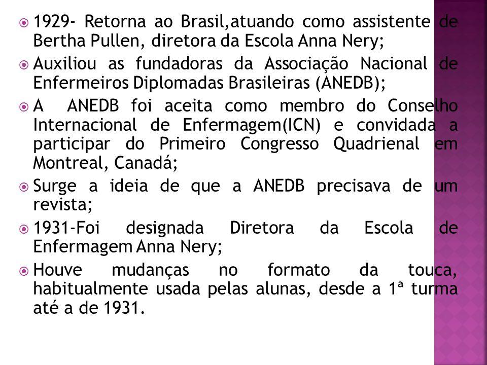  1929- Retorna ao Brasil,atuando como assistente de Bertha Pullen, diretora da Escola Anna Nery;  Auxiliou as fundadoras da Associação Nacional de E