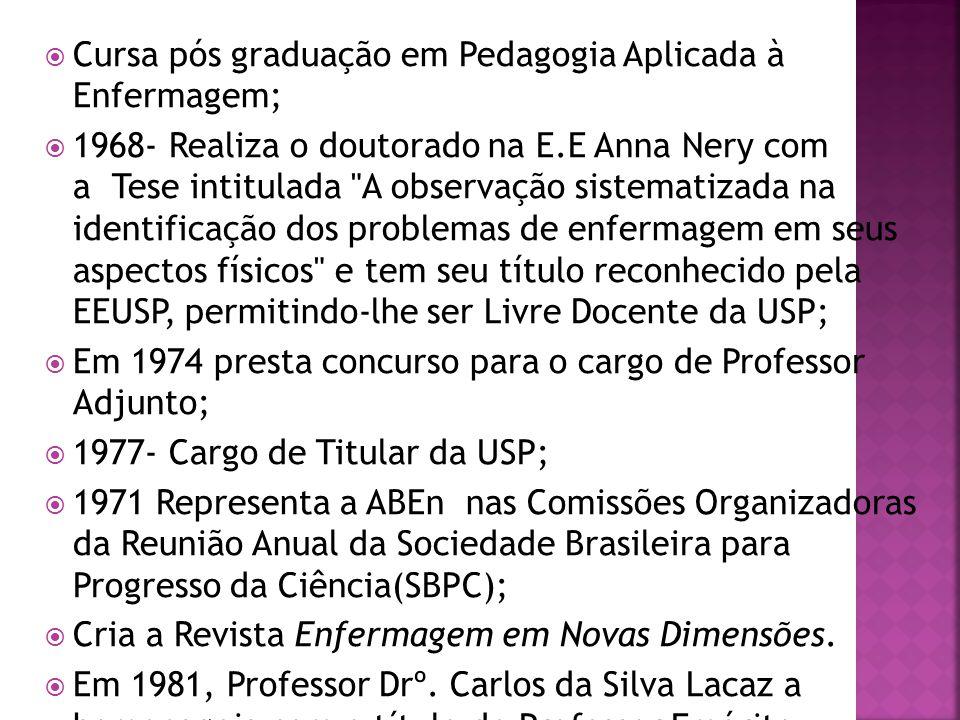  Cursa pós graduação em Pedagogia Aplicada à Enfermagem;  1968- Realiza o doutorado na E.E Anna Nery com a Tese intitulada