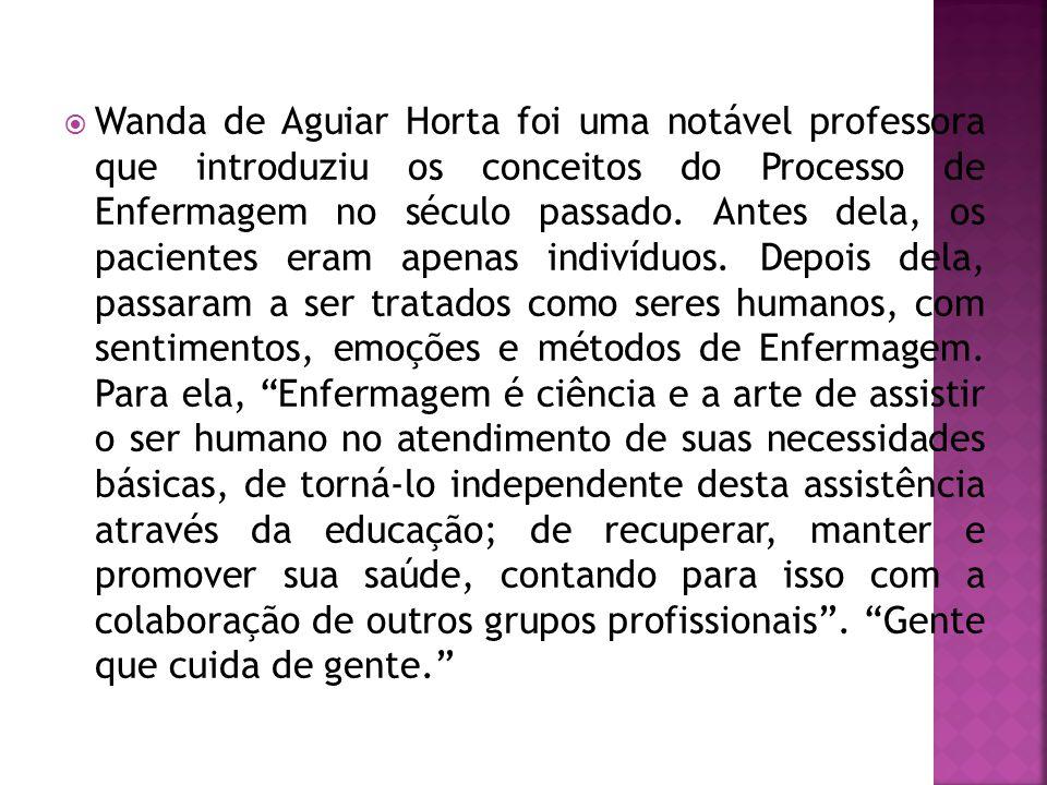  Wanda de Aguiar Horta foi uma notável professora que introduziu os conceitos do Processo de Enfermagem no século passado. Antes dela, os pacientes e