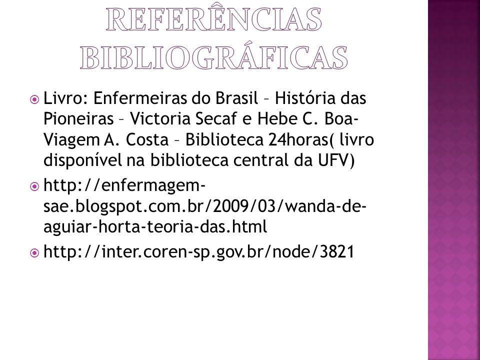  Livro: Enfermeiras do Brasil – História das Pioneiras – Victoria Secaf e Hebe C. Boa- Viagem A. Costa – Biblioteca 24horas( livro disponível na bibl