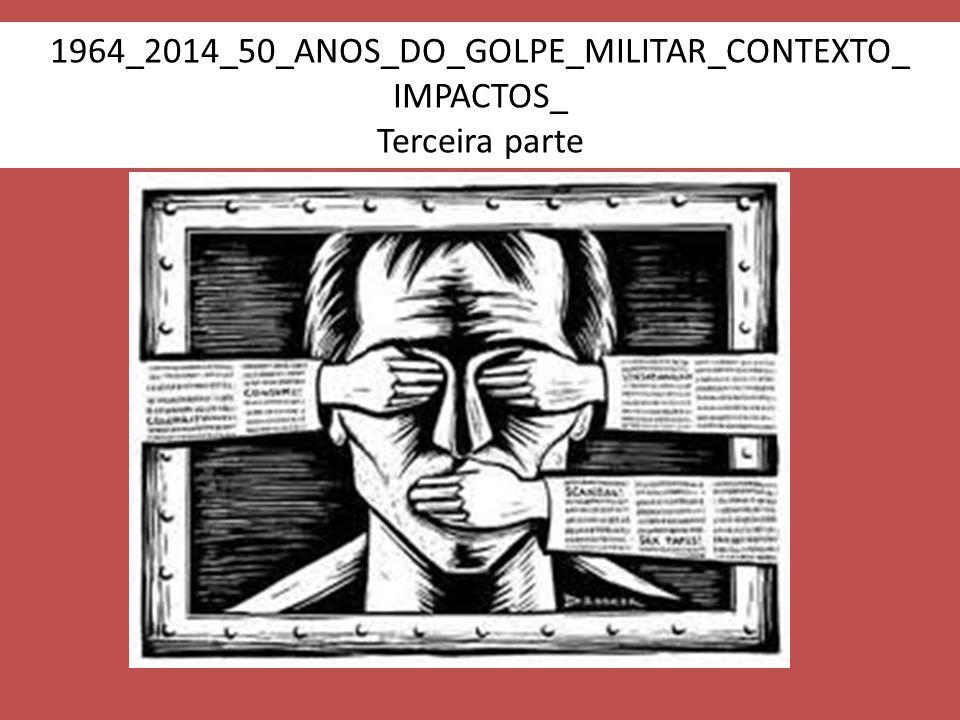 1964_2014_50_ANOS_DO_GOLPE_MILITAR_CONTEXTO_ IMPACTOS_ Terceira parte