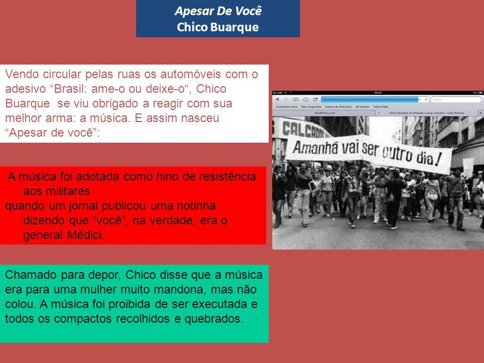 Vendo circular pelas ruas os automóveis com o adesivo Brasil: ame-o ou deixe-o , Chico Buarque se viu obrigado a reagir com sua melhor arma: a música.