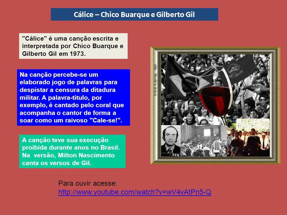 Cálice é uma canção escrita e interpretada por Chico Buarque e Gilberto Gil em 1973.