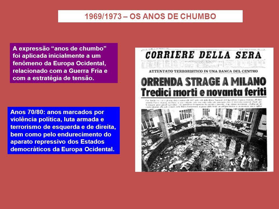 1969/1973 – OS ANOS DE CHUMBO A expressão anos de chumbo foi aplicada inicialmente a um fenômeno da Europa Ocidental, relacionado com a Guerra Fria e com a estratégia de tensão.