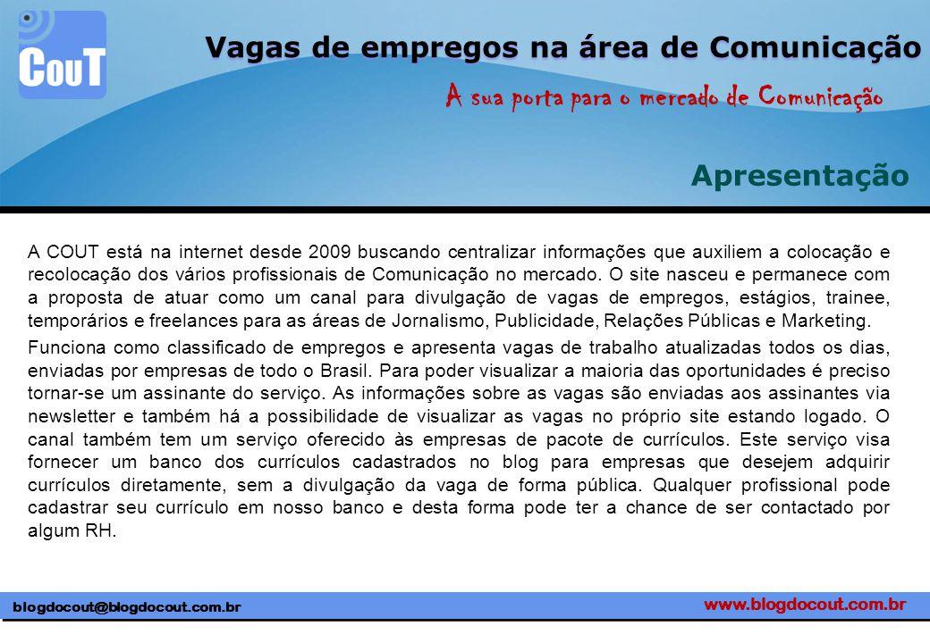 www.blogdocout.com.br blogdocout@blogdocout.com.br A sua porta para o mercado de Comunicação Vagas de empregos na área de Comunicação Apresentação A C