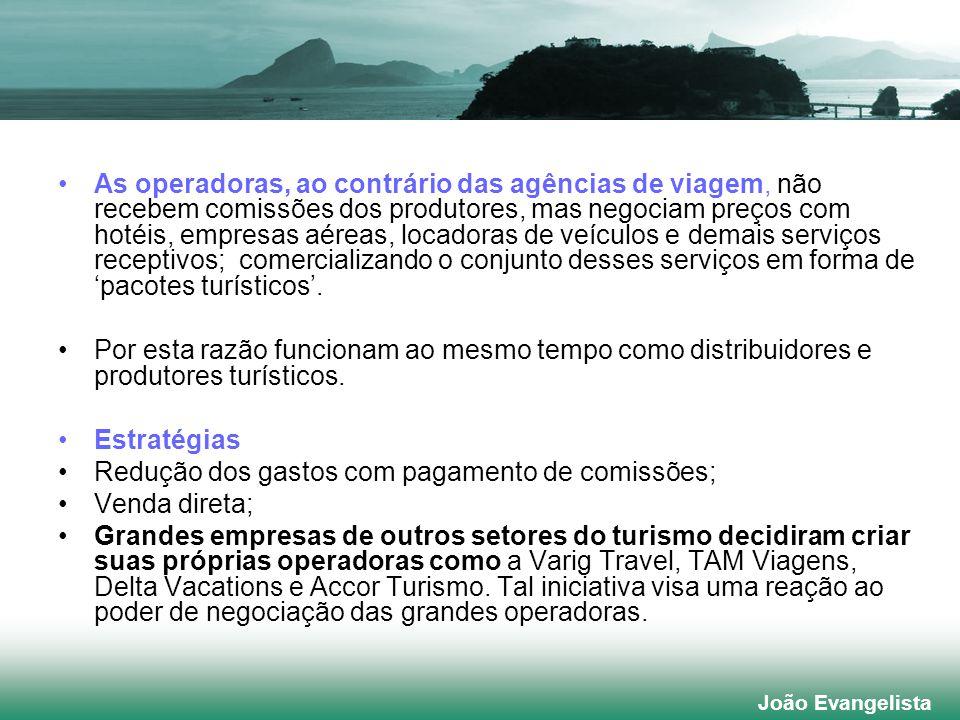 João Evangelista As operadoras, ao contrário das agências de viagem, não recebem comissões dos produtores, mas negociam preços com hotéis, empresas aé