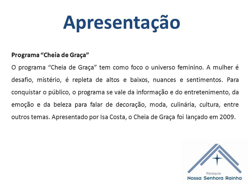 Apresentação Programa Cheia de Graça O programa Cheia de Graça tem como foco o universo feminino.