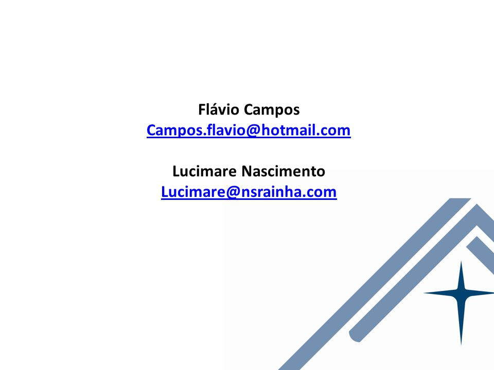 Flávio Campos Campos.flavio@hotmail.com Lucimare Nascimento Lucimare@nsrainha.com