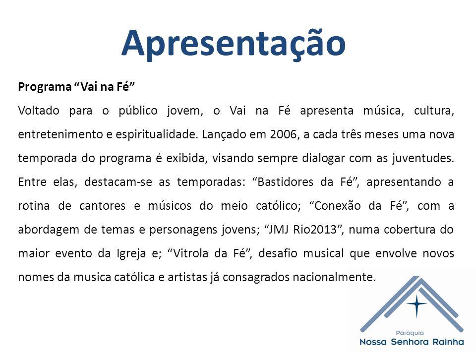 Apresentação Programa Vai na Fé Voltado para o público jovem, o Vai na Fé apresenta música, cultura, entretenimento e espiritualidade.