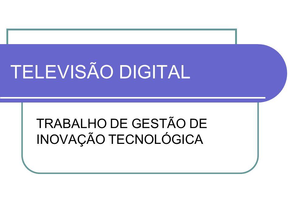 TELEVISÃO DIGITAL TRABALHO DE GESTÃO DE INOVAÇÃO TECNOLÓGICA