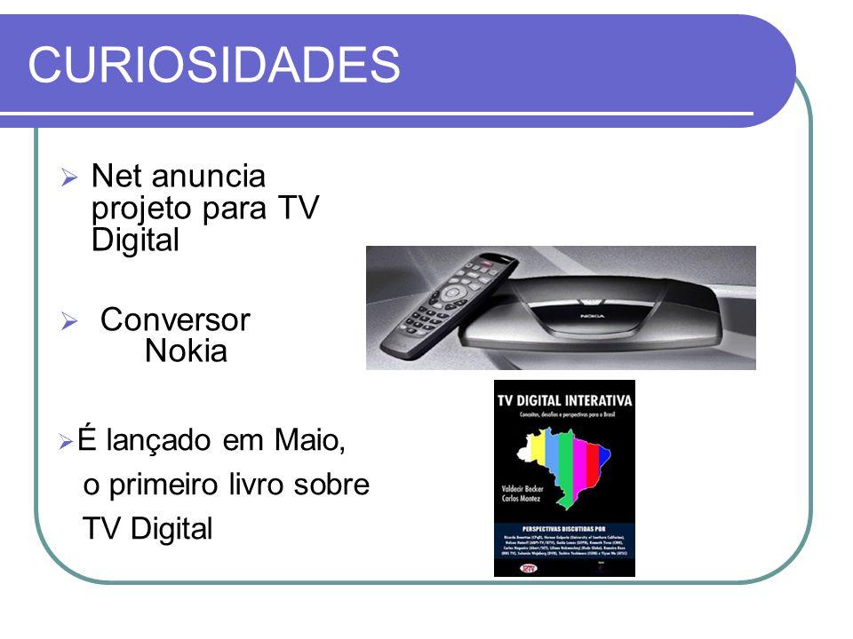 CURIOSIDADES  Net anuncia projeto para TV Digital  Conversor Nokia  É lançado em Maio, o primeiro livro sobre TV Digital