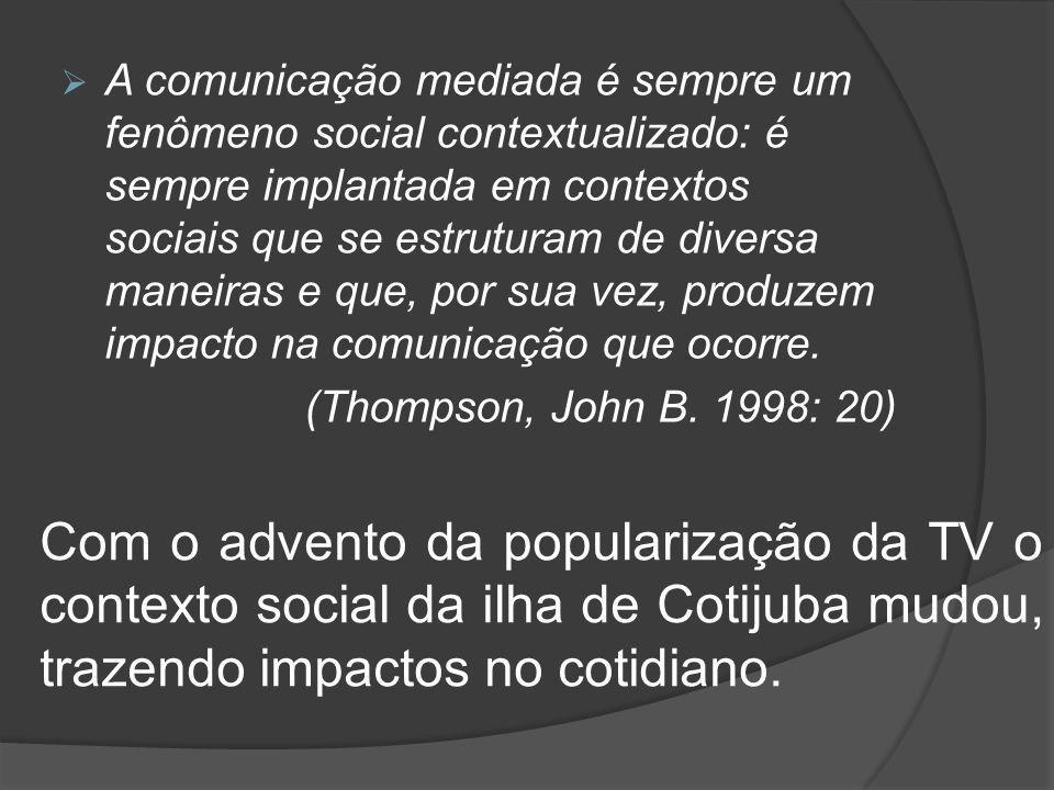  A comunicação mediada é sempre um fenômeno social contextualizado: é sempre implantada em contextos sociais que se estruturam de diversa maneiras e