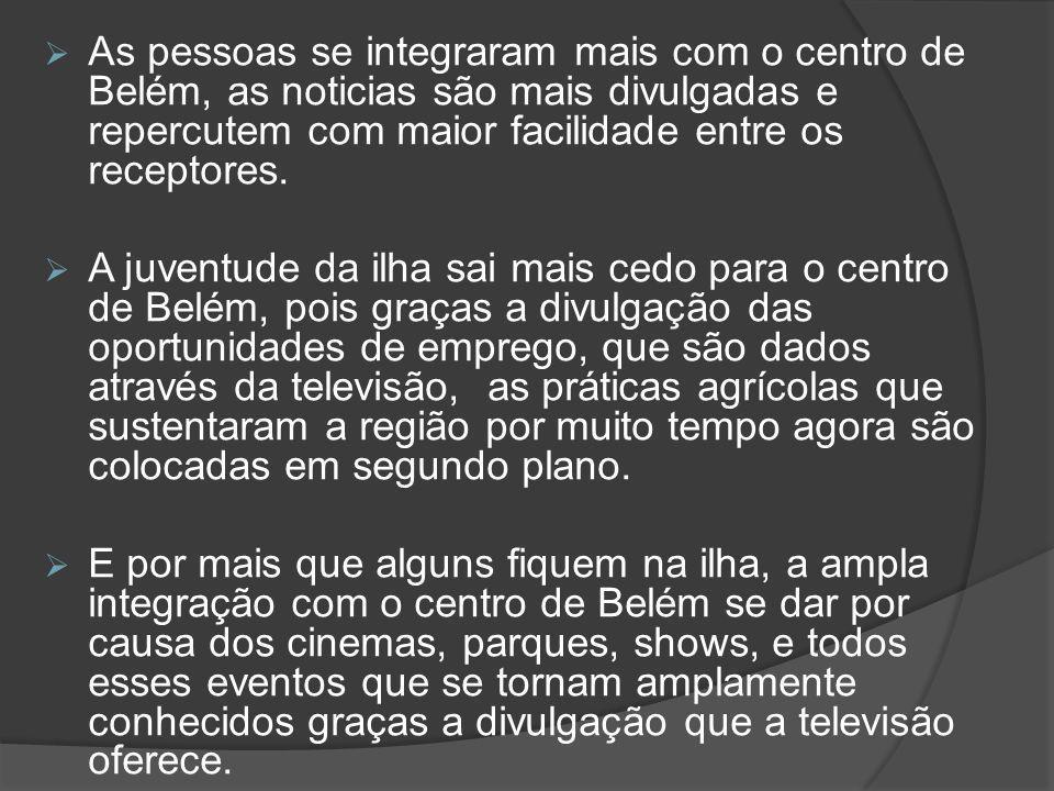  As pessoas se integraram mais com o centro de Belém, as noticias são mais divulgadas e repercutem com maior facilidade entre os receptores.  A juve