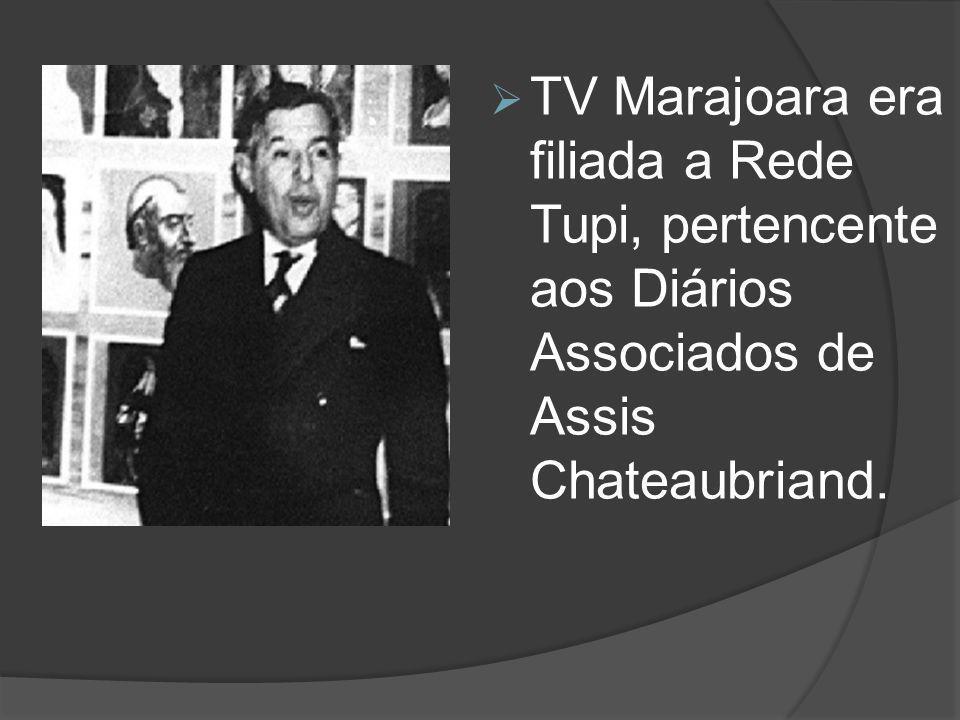  TV Marajoara era filiada a Rede Tupi, pertencente aos Diários Associados de Assis Chateaubriand.