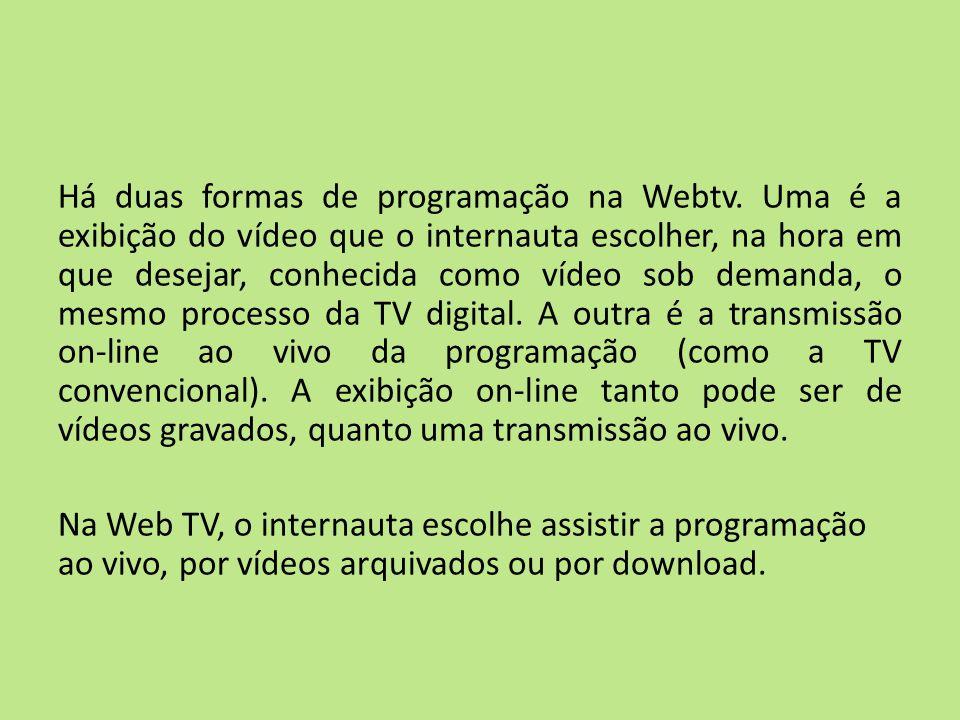 Há duas formas de programação na Webtv. Uma é a exibição do vídeo que o internauta escolher, na hora em que desejar, conhecida como vídeo sob demanda,