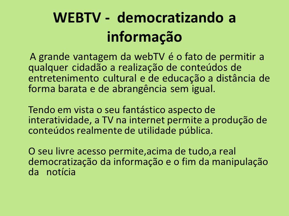 WEBTV - democratizando a informação A grande vantagem da webTV é o fato de permitir a qualquer cidadão a realização de conteúdos de entretenimento cul