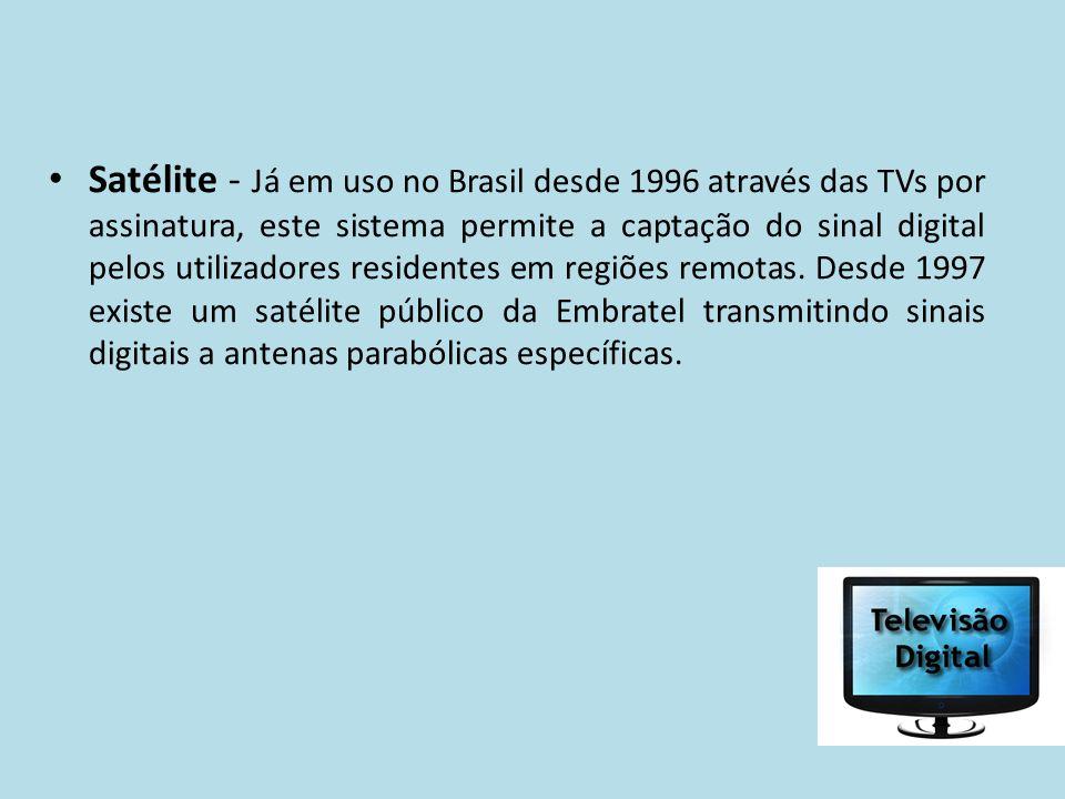 Satélite - Já em uso no Brasil desde 1996 através das TVs por assinatura, este sistema permite a captação do sinal digital pelos utilizadores resident