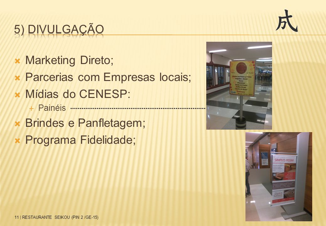  Marketing Direto;  Parcerias com Empresas locais;  Mídias do CENESP:  Painéis  Brindes e Panfletagem;  Programa Fidelidade; 11 | RESTAURANTE SE