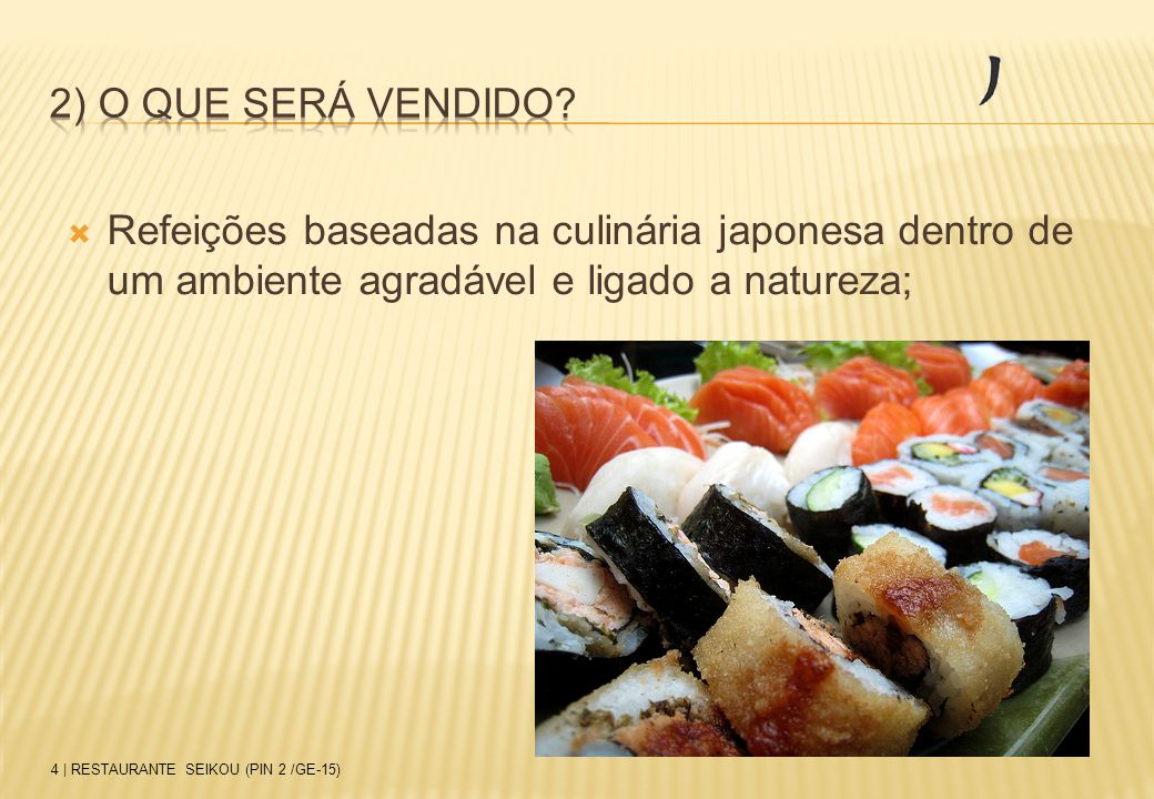  Refeições baseadas na culinária japonesa dentro de um ambiente agradável e ligado a natureza; 4 | RESTAURANTE SEIKOU (PIN 2 /GE-15)