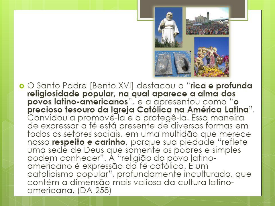 """ O Santo Padre [Bento XVI] destacou a """" rica e profunda religiosidade popular, na qual aparece a alma dos povos latino-americanos """", e a apresentou c"""