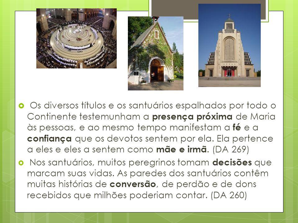  Os diversos títulos e os santuários espalhados por todo o Continente testemunham a presença próxima de Maria às pessoas, e ao mesmo tempo manifestam