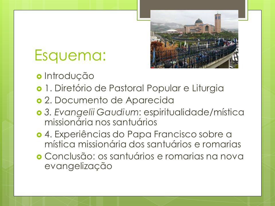 Esquema:  Introdução  1. Diretório de Pastoral Popular e Liturgia  2. Documento de Aparecida  3. Evangelii Gaudium: espiritualidade/mística missio