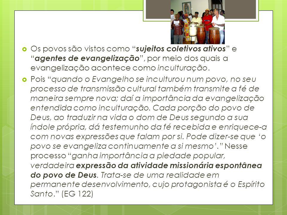 """ Os povos são vistos como """" sujeitos coletivos ativos """" e """" agentes de evangelização """", por meio dos quais a evangelização acontece como inculturação"""