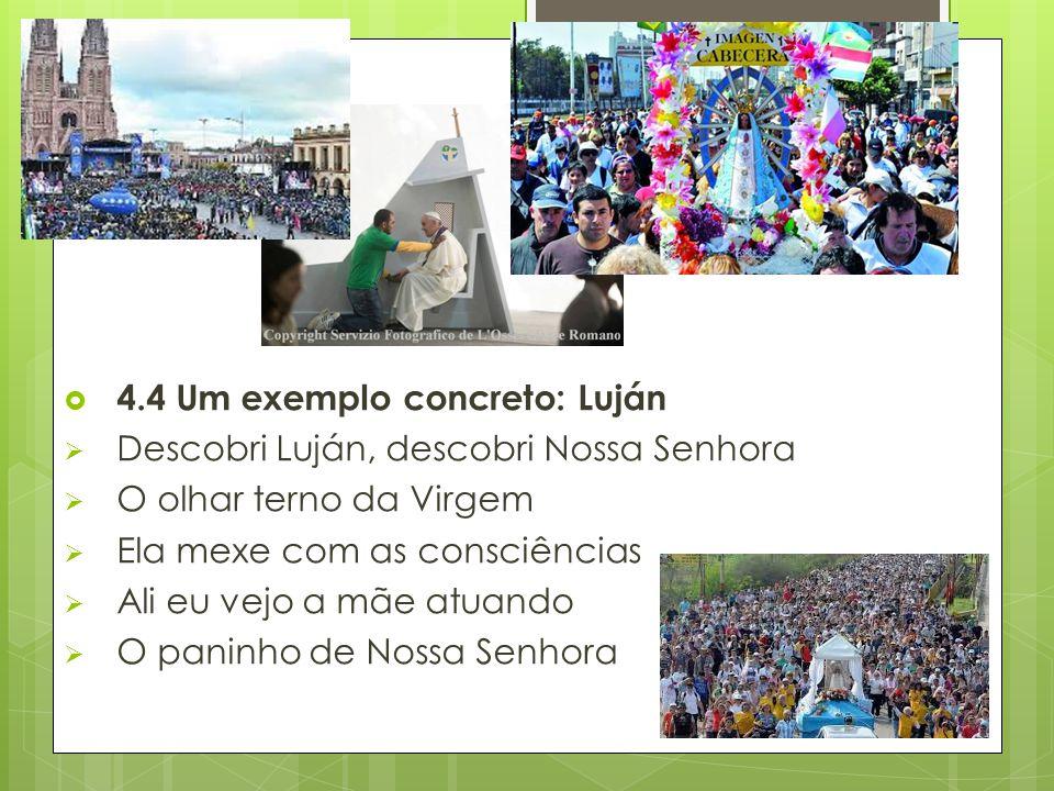  4.4 Um exemplo concreto: Luján  Descobri Luján, descobri Nossa Senhora  O olhar terno da Virgem  Ela mexe com as consciências  Ali eu vejo a mãe