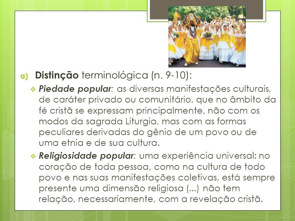 a) Distinção terminológica (n. 9-10):  Piedade popular : as diversas manifestações culturais, de caráter privado ou comunitário, que no âmbito da fé