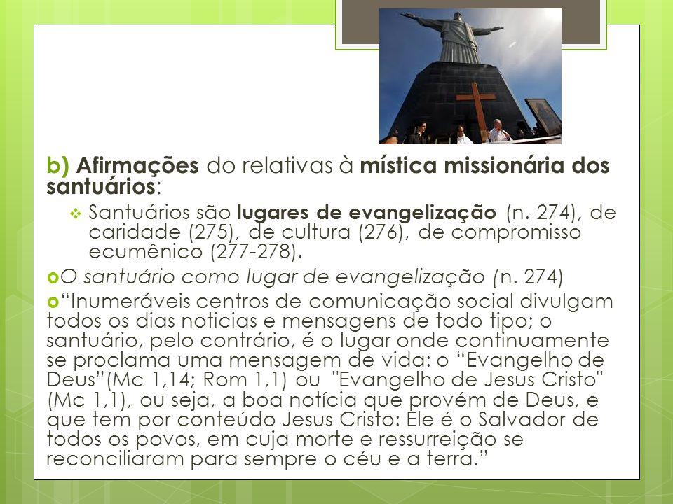 b) Afirmações do relativas à mística missionária dos santuários :  Santuários são lugares de evangelização (n. 274), de caridade (275), de cultura (2